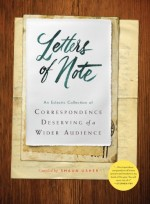 Letters of Note : An Eclectic Collection of Correspondence Deserving of a Wider Audience